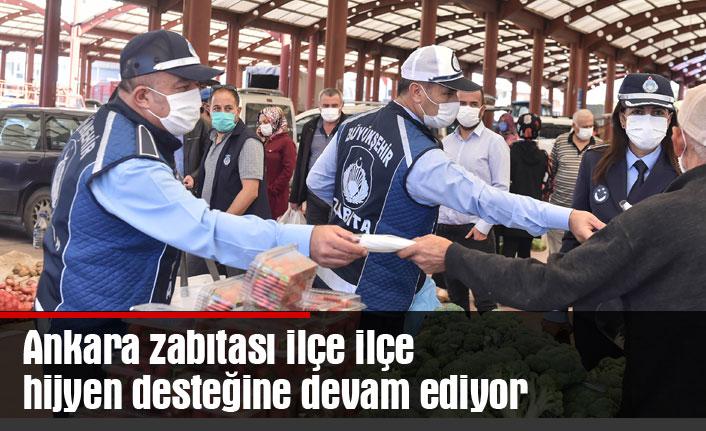 Ankara zabıtası ilçe ilçe hijyen desteğine devam ediyor