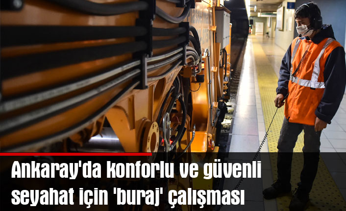 Ankaray'da konforlu ve güvenli seyahat için 'buraj' çalışması