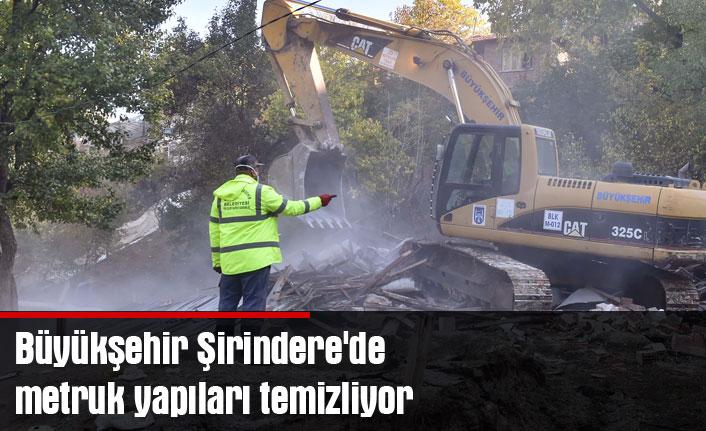 Büyükşehir Şirindere'de metruk yapıları temizliyor