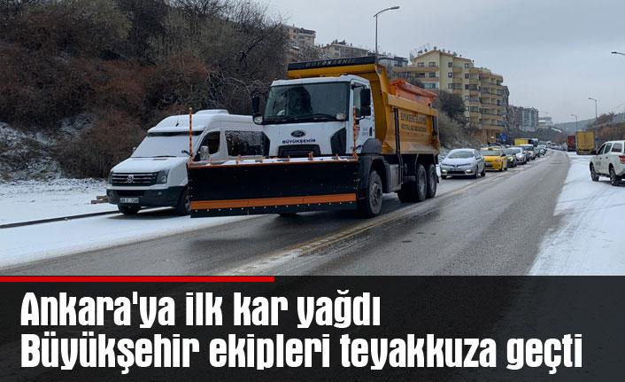Ankara'ya ilk kar yağdı Büyükşehir ekipleri teyakkuza geçti