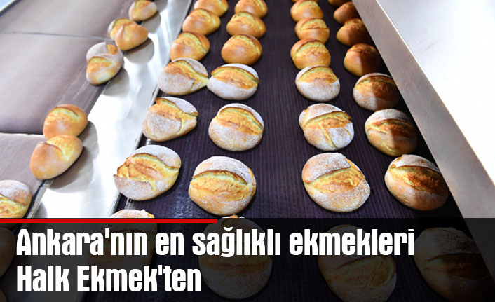 Ankara'nın en sağlıklı ekmekleri Halk Ekmek'ten