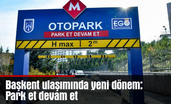 Başkent ulaşımında yeni dönem: Park et devam et