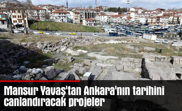 Mansur Yavaş'tan Ankara'nın tarihini canlandıracak projeler