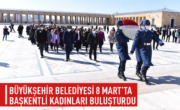 Büyükşehir Belediyesi 8 Mart'ta başkentli kadınlarla buluştu