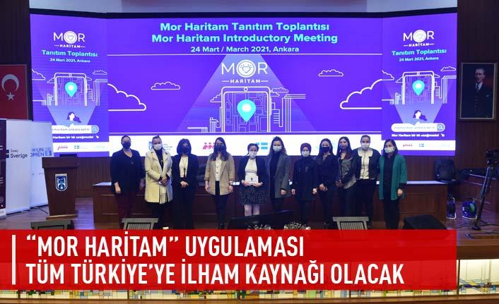"""""""Mor Haritam"""" uygulaması tüm Türkiye'ye ilham kaynağı olacak"""
