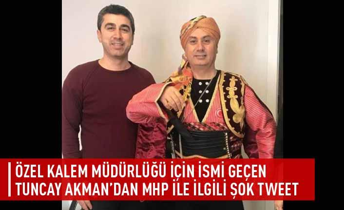 Özel kalem müdürlüğü için ismi geçen Tuncay Akman'dan MHP ile ilgili şok tweet