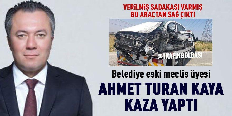 Ahmet Turan Kaya trafik kazası geçirdi