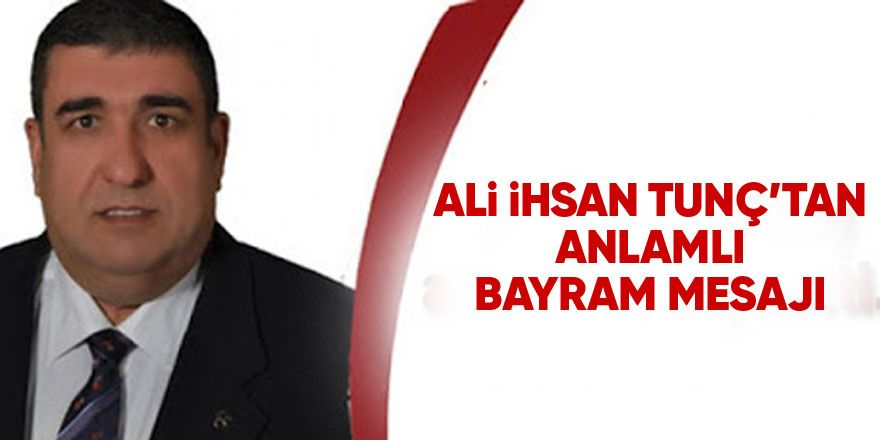 Ali İhsan Tunç'tan bayram mesajı