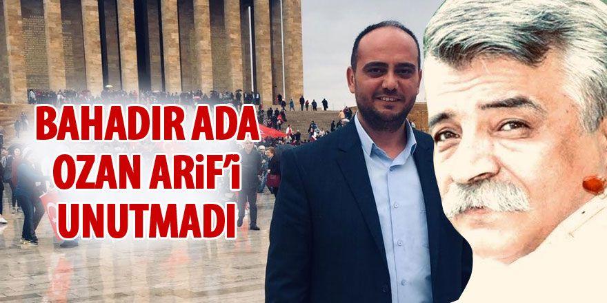 Bahadır Ada Ozan Arif'i unutmadı