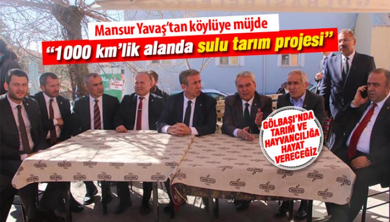 """""""Bala ve Gölbaşı arasında bin kilometrelik alanda sulu tarım projesi"""""""