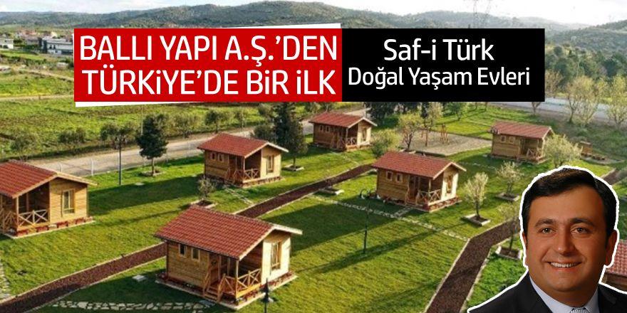 Ballı Yapı A.Ş.'den bir ilk: Saf-i Türk doğal yaşam evleri