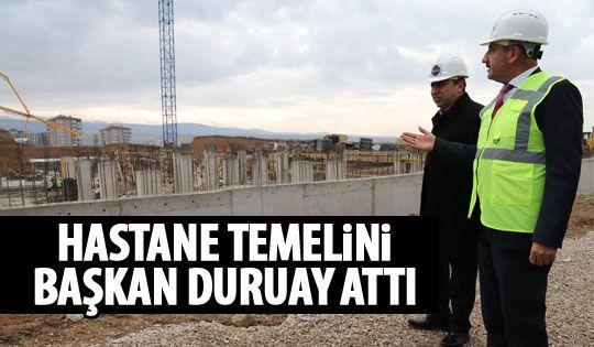 Başkan Duruay hastanenin temeli attı