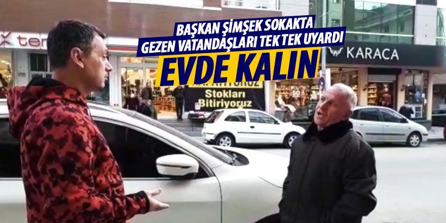 Başkan Şimşek sokakta gezen vatandaşları uyardı