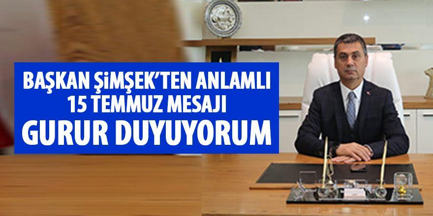 Başkan Şimşek'ten 15 Temmuz Mesajı
