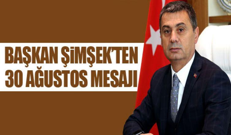 Başkan Şimşek'ten 30 Ağustos mesajı