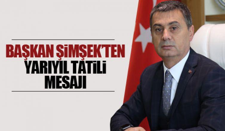 Başkan Şimşek'ten öğrencilere tatil mesajı!