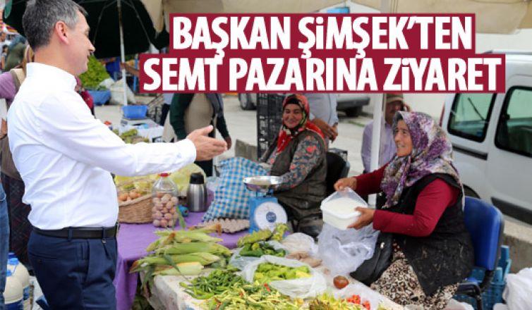 Başkan Şimşek'ten semt pazarına ziyaret