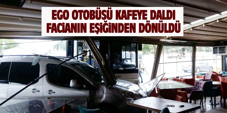 Ego otobüsü kafeye daldı