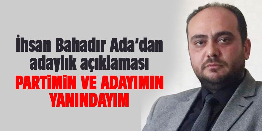İhsan Bahadır Ada'dan adaylık açıklaması