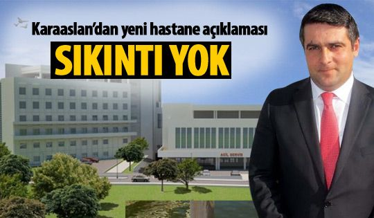 Karaaslan'dan yeni hastane açıklaması
