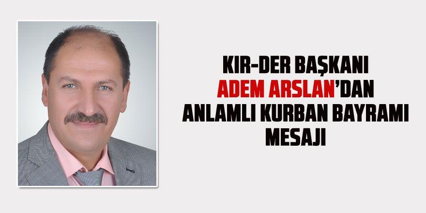 KIR-DER Başkanı Adem Arslan'dan Kurban Bayramı mesajı