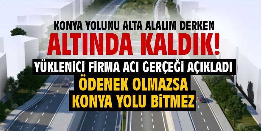 Konya yolu projesine ödenek engeli