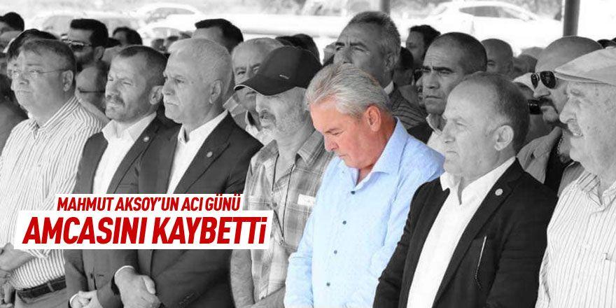 Mahmut Aksoy amcasını kaybetti
