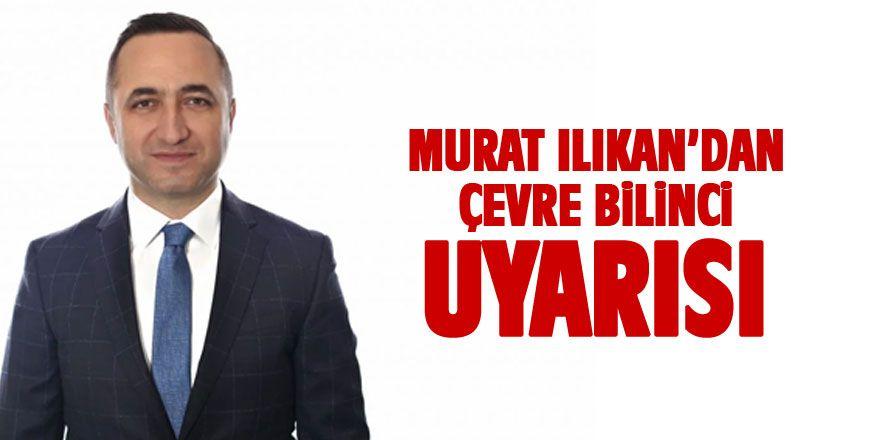 """MHP Grup Başkanvekili Murat Ilıkan """"Çevre bilinci sözde kalmasın"""""""