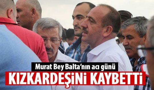 Murat Bey Balta'nın acı günü