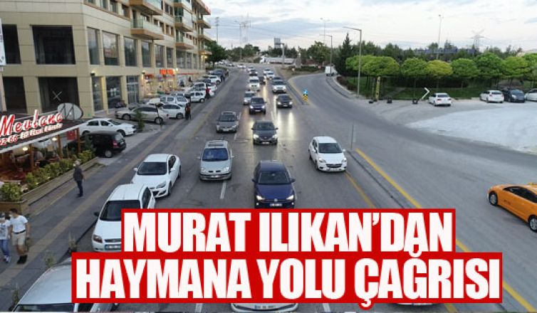 Murat Ilıkan Hayman Yolu'ndaki trafiğe çözüm bulunmasını istedi