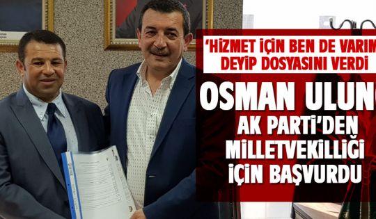 Osman Ulunç milletvekili aday adayı oldu
