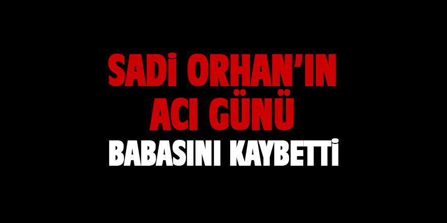 Sadi Orhan'ın babası vefat etti