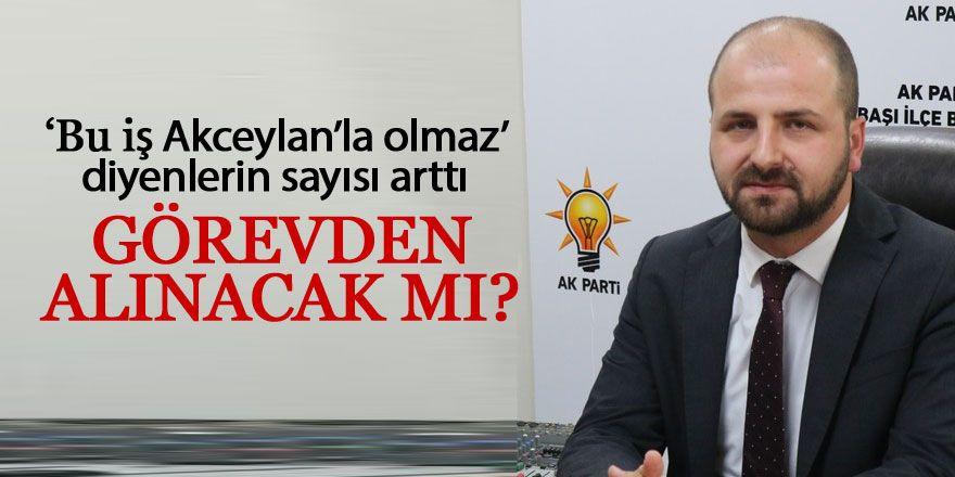 Selim Akceylan görevden alınacak mı?