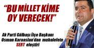 Ak Parti İlçe Başkanı Osman Karaaslan'dan Muhalefete Sert Eleştiri.