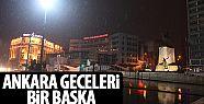 Ankara'nın geceleri ışıl ışıl