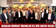 Başkan Duruay, İmamlar ile Biraraya Geldi