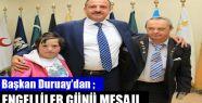 Başkan Duruay'dan Engelliler Günü Mesajı