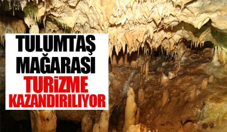 Tulumtaş Mağarası turizm kazandırılıyor!