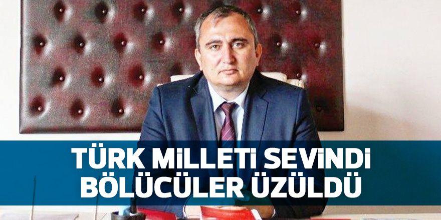 'Türk milleti sevindi bölücüler üzüldü'