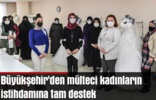 Büyükşehir'den mülteci kadınların istihdamına...