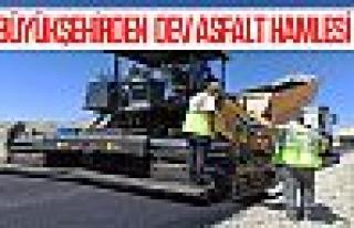 Büyükşehirden dev asfalt hamlesi: 15 ilçe 780...
