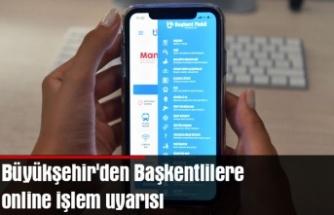 Büyükşehir'den Başkentlilere online işlem uyarısı