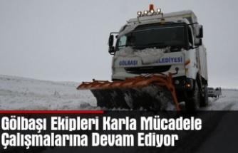 Gölbaşı Ekipleri Karla Mücadele Çalışmalarına Devam Ediyor