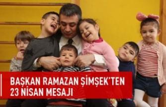 Başkan Ramazan Şimşek'ten 23 Nisan Mesajı