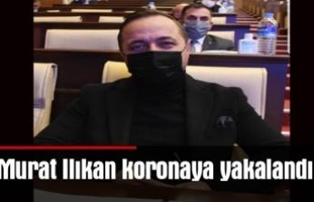 Murat Ilıkan koronaya yakalandı