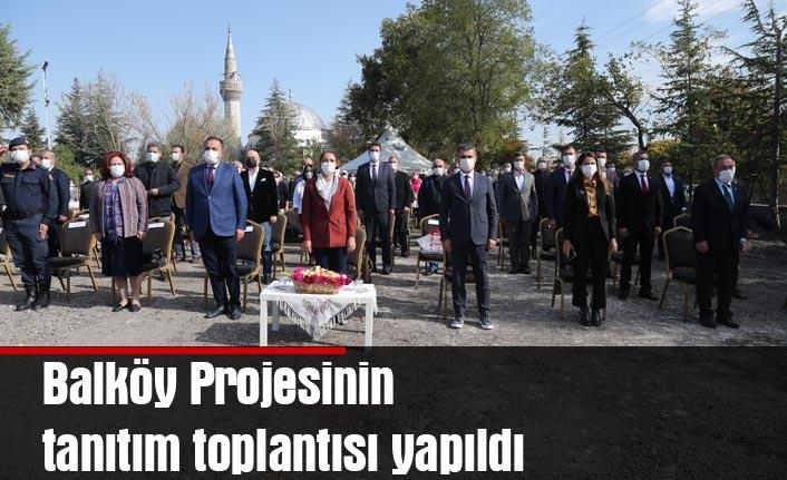 Balköy projesinin tanıtım toplantısı yapıldı