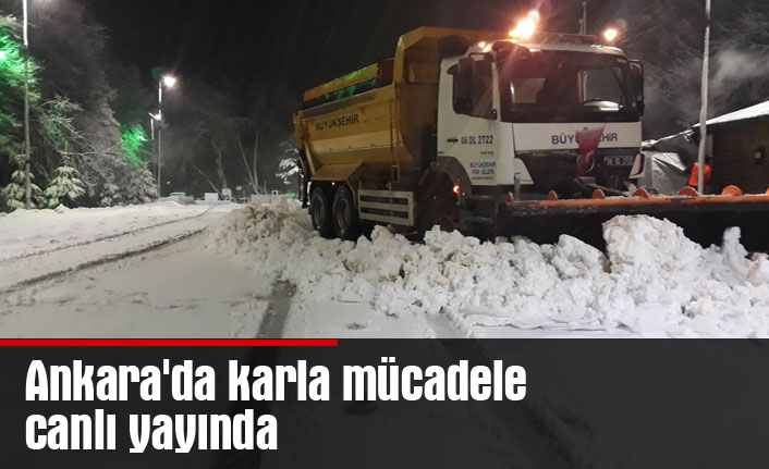 Ankara'da karla mücadele canlı yayında