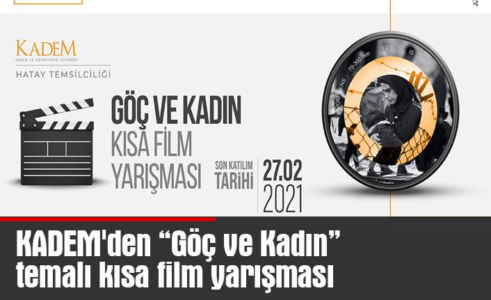 """KADEM'den """"Göç ve Kadın"""" temalı kısa film yarışması"""