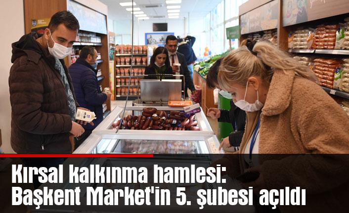 Kırsal kalkınma hamlesi: Başkent Market'in 5. şubesi açıldı