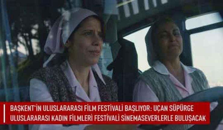 Başkent'in uluslararası film festivali başlıyor: Uçan süpürge uluslararası kadın filmleri  festivali sinema sevenlerle buluşacak